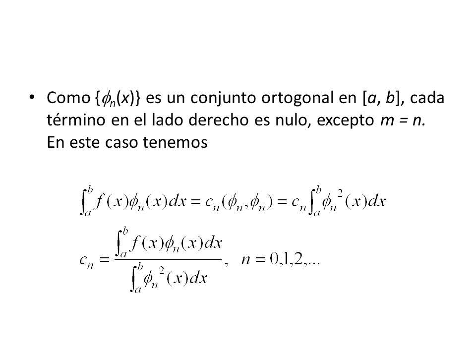 Como {n(x)} es un conjunto ortogonal en [a, b], cada término en el lado derecho es nulo, excepto m = n.
